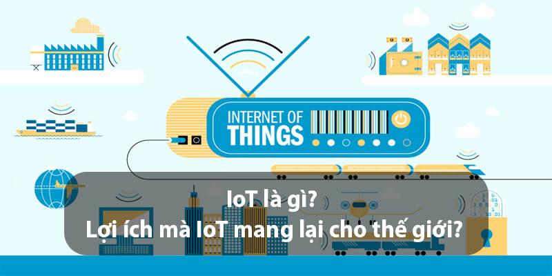 Nền tảng IoT là gì? Lợi ích mà IoT mang lại cho thế giới?