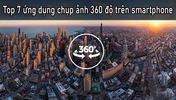 Top 7 ứng dụng chụp ảnh 360 độ trên smartphone tốt nhất